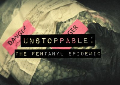 Unstoppable: The Fentanyl Epidemic